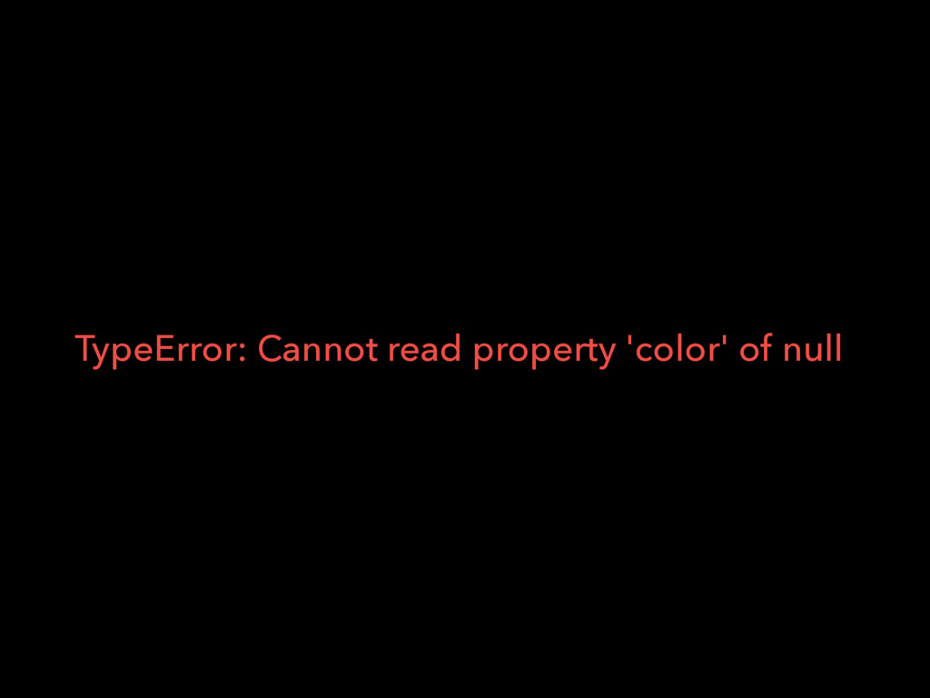 TypeError: Cannot read property 'color' of null