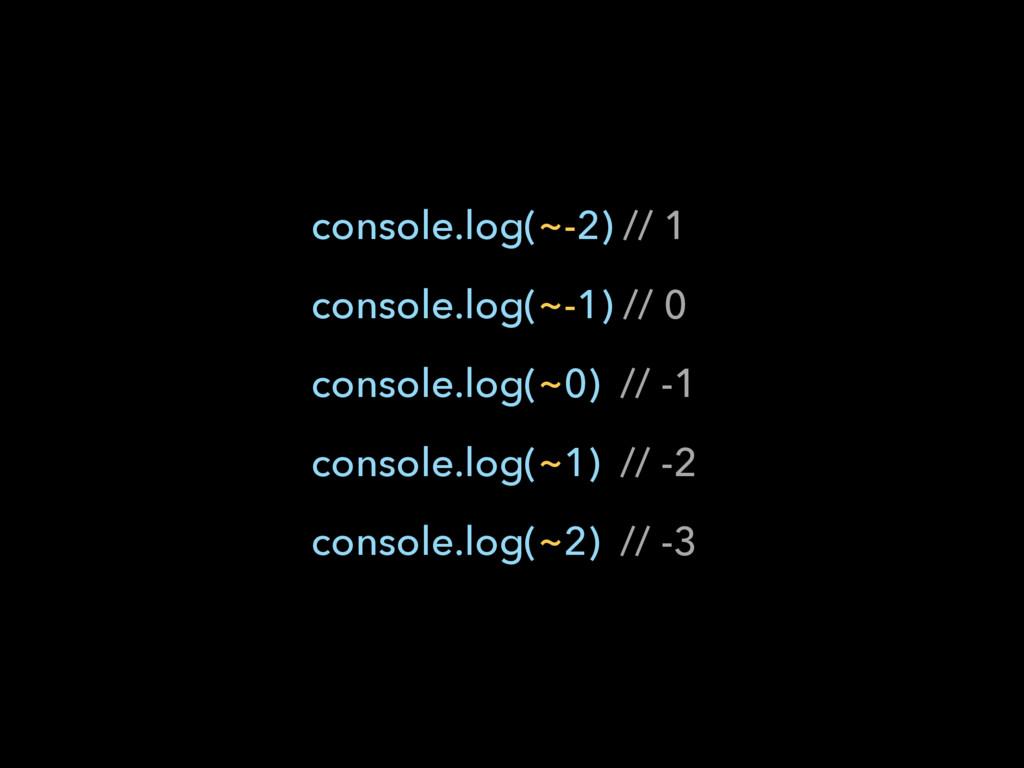 console.log(~-2) // 1 console.log(~-1) // 0 con...