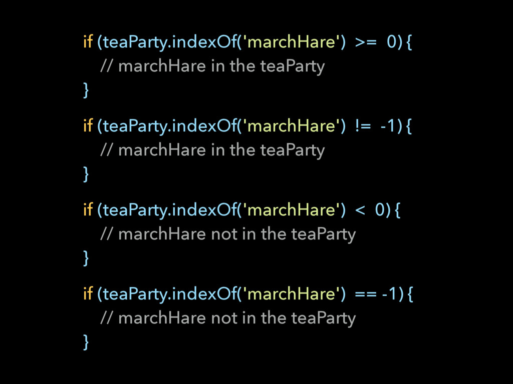 if (teaParty.indexOf('marchHare') >= 0) { // m...