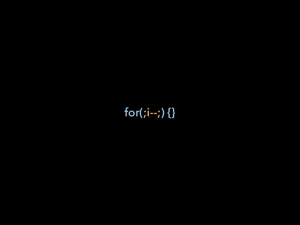 for(;i--;) {}