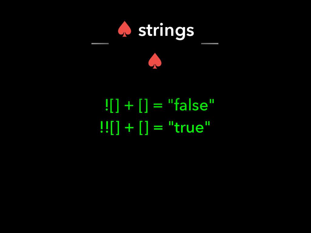 "![] + [] = ""false"" !![] + [] = ""true"" – strings..."