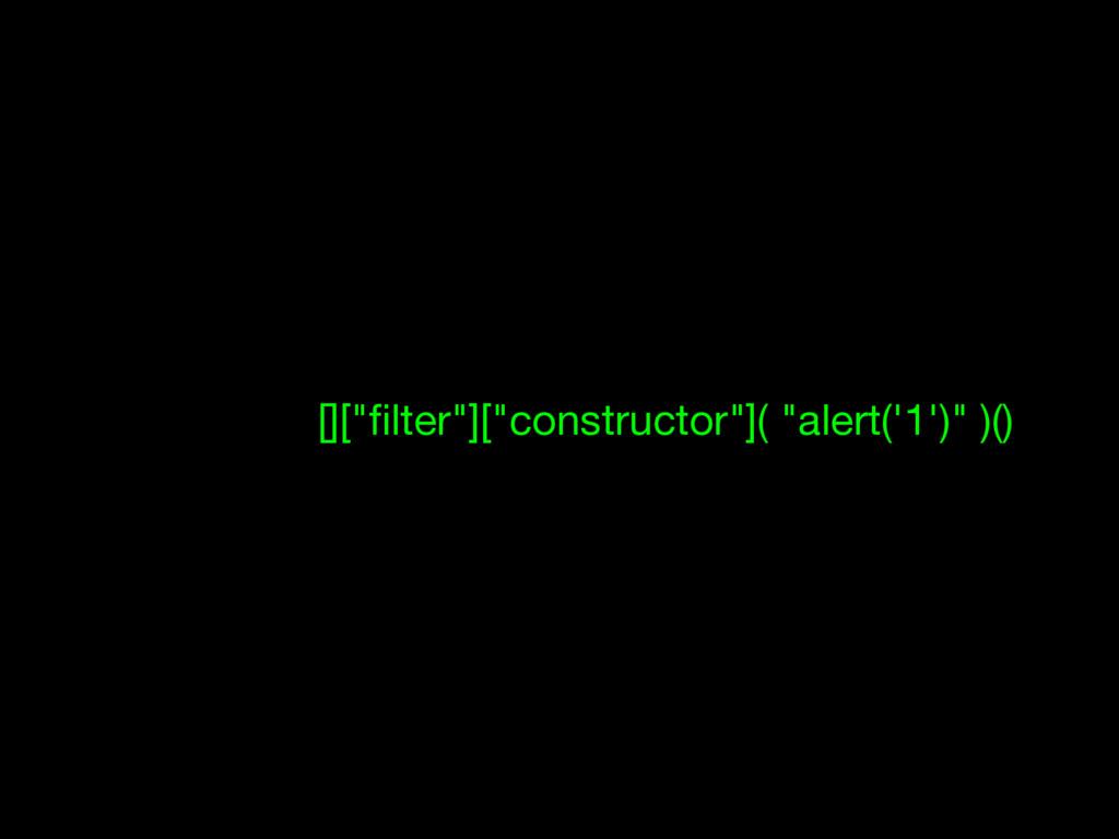 """[][""""filter""""][""""constructor""""]( """"alert('1')"""" )()"""