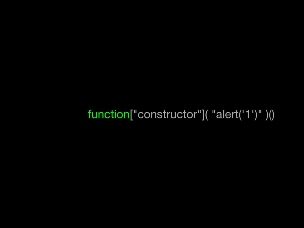 """function[""""constructor""""]( """"alert('1')"""" )()"""