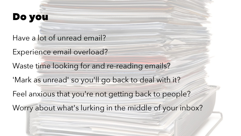 Do you Have a lot of unread email? Experience e...