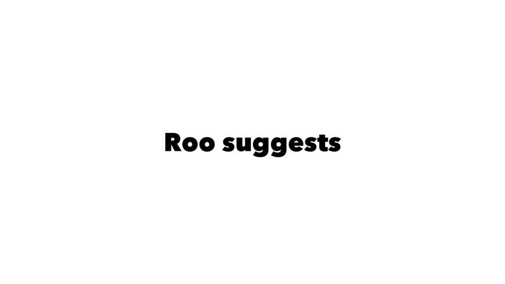 Roo suggests