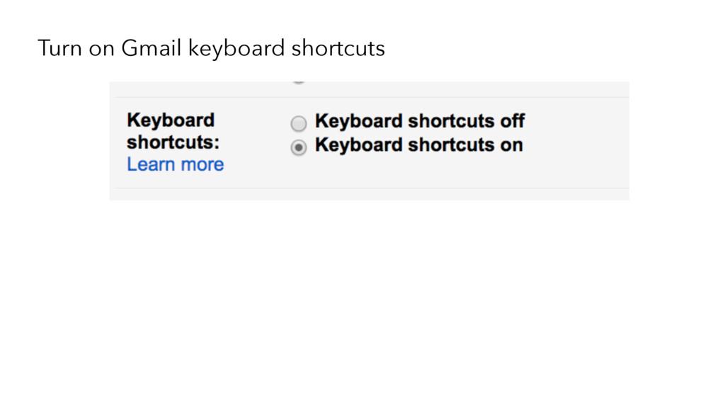 Turn on Gmail keyboard shortcuts