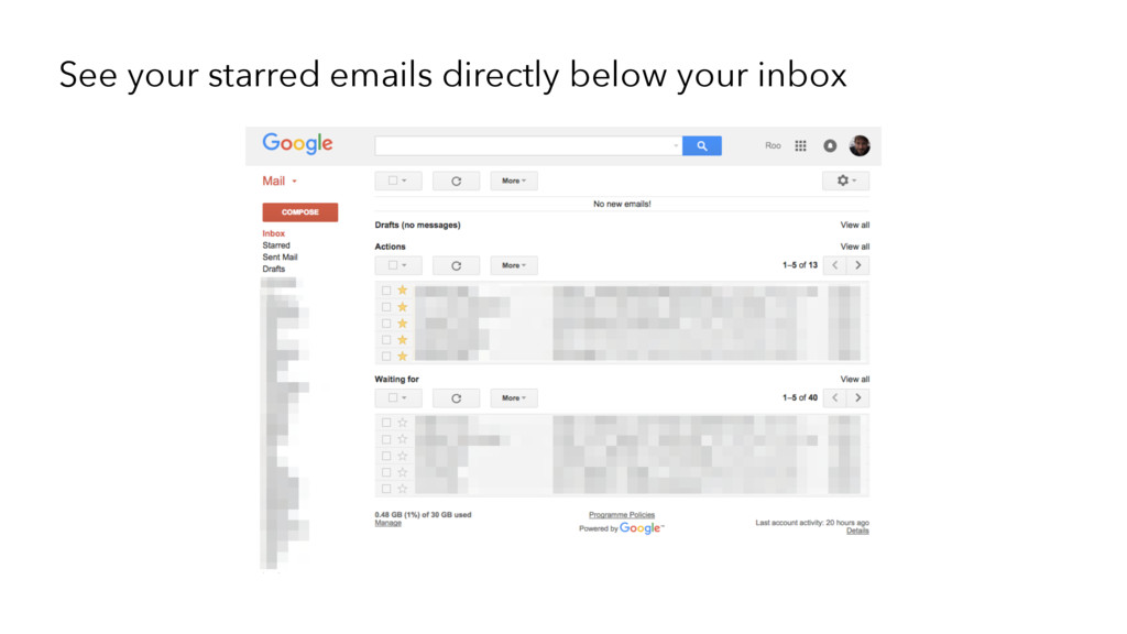 See your starred emails directly below your inb...
