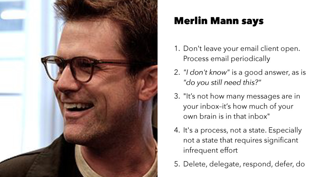 Merlin Mann says 1. Don't leave your email clie...