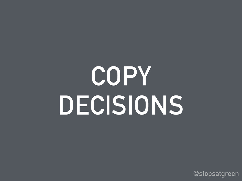 COPY DECISIONS @stopsatgreen