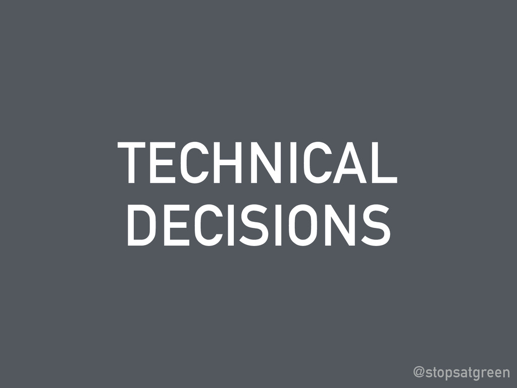 TECHNICAL DECISIONS @stopsatgreen