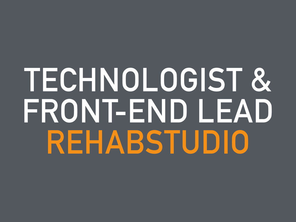 TECHNOLOGIST & FRONT-END LEAD