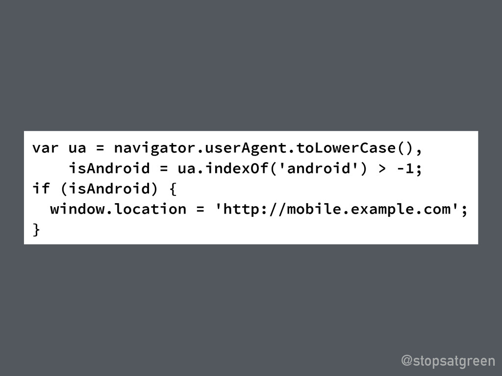@stopsatgreen var ua = navigator.userAgent.toLo...
