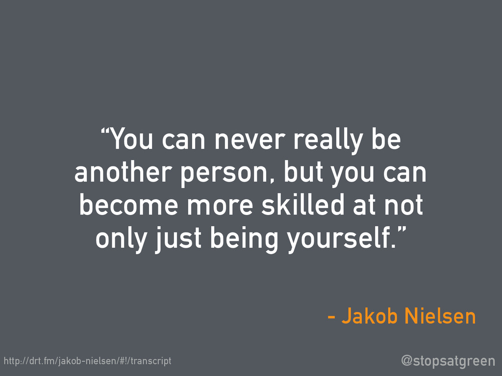 """You can never really be another person, but yo..."
