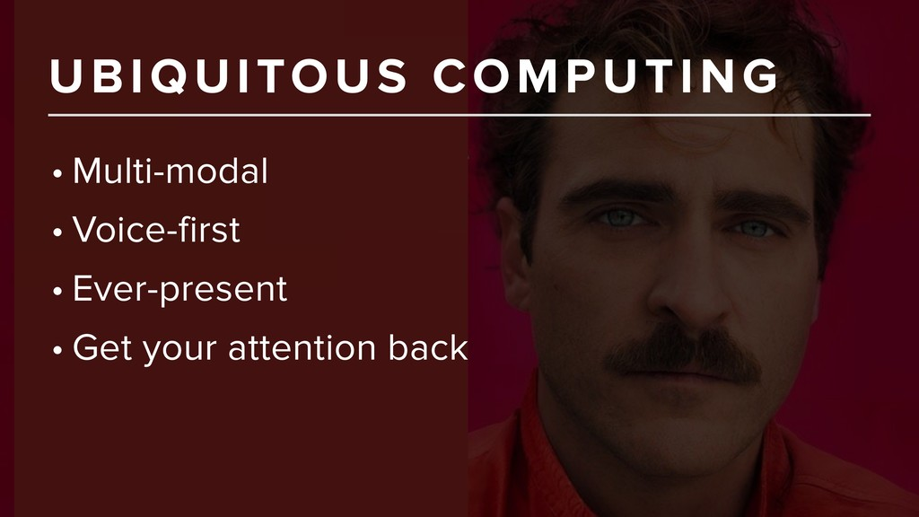 UBIQUITOUS COMPUTING • Multi-modal • Voice-firs...