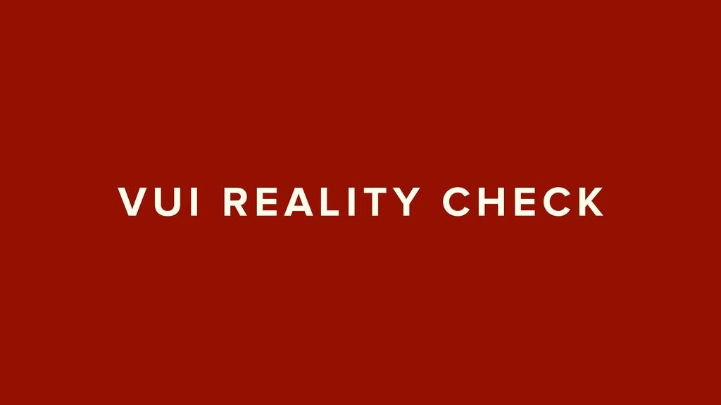 VUI REALITY CHECK
