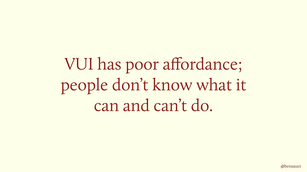 VUI has poor affordance; people don't know what ...