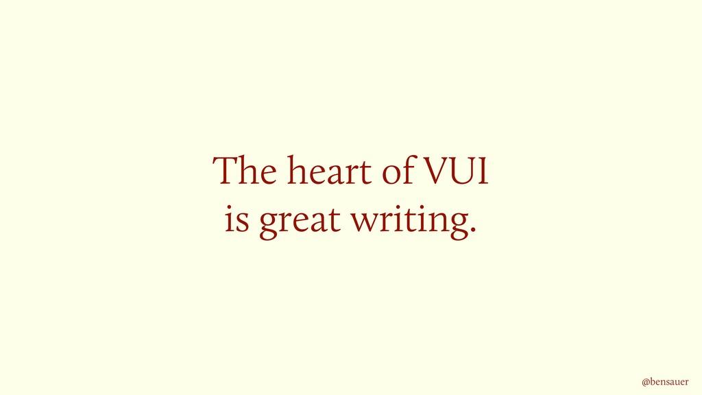 The heart of VUI  is great writing. @bensauer