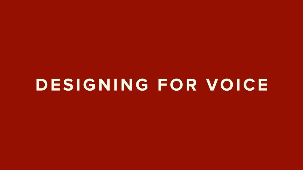 DESIGNING FOR VOICE