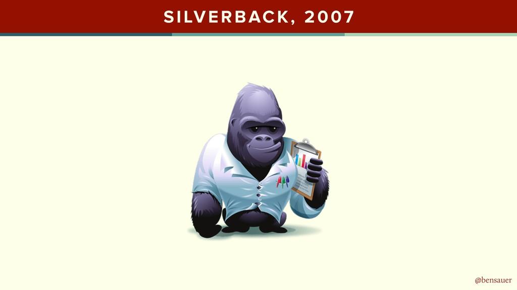 @bensauer SILVERBACK, 2007 @bensauer