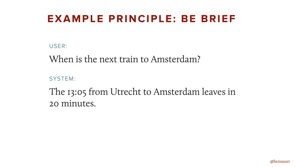 EXAMPLE PRINCIPLE: BE BRIEF When is the next tr...