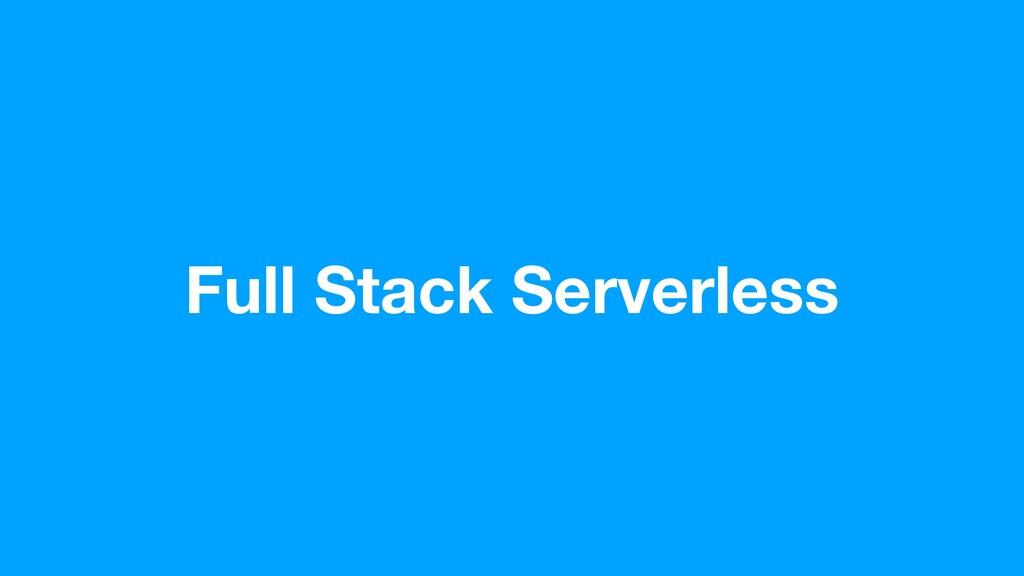 Full Stack Serverless
