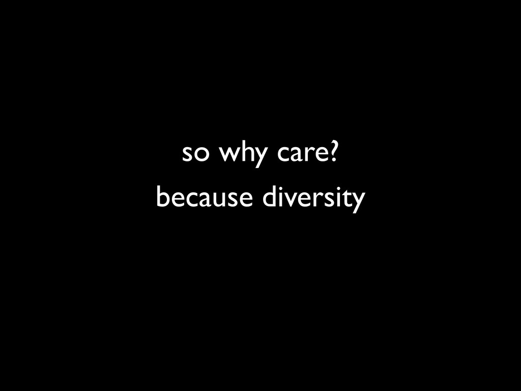 because diversity so why care?