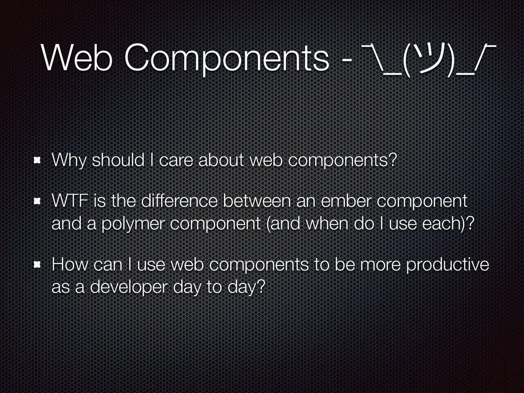 Why should I care about web components? WTF is ...