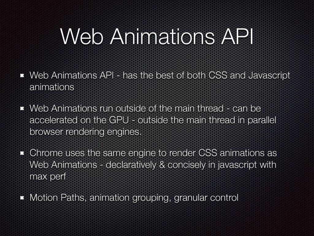 Web Animations API Web Animations API - has the...
