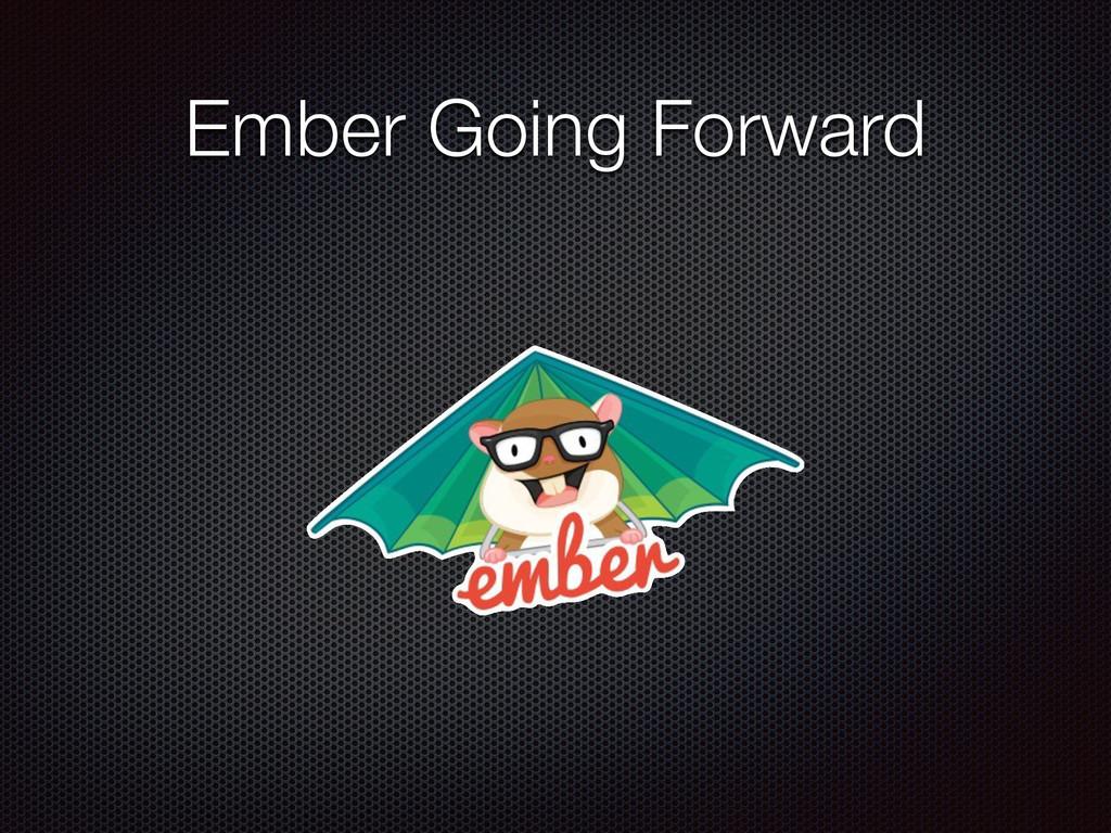 Ember Going Forward