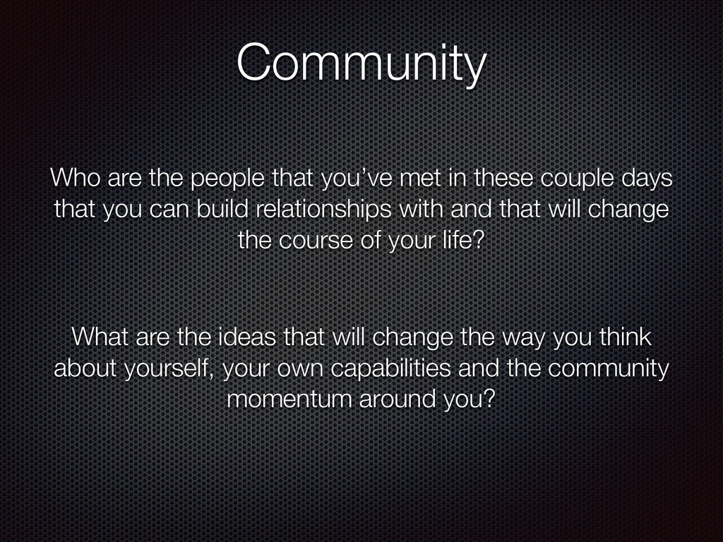Community Who are the people that you've met in...