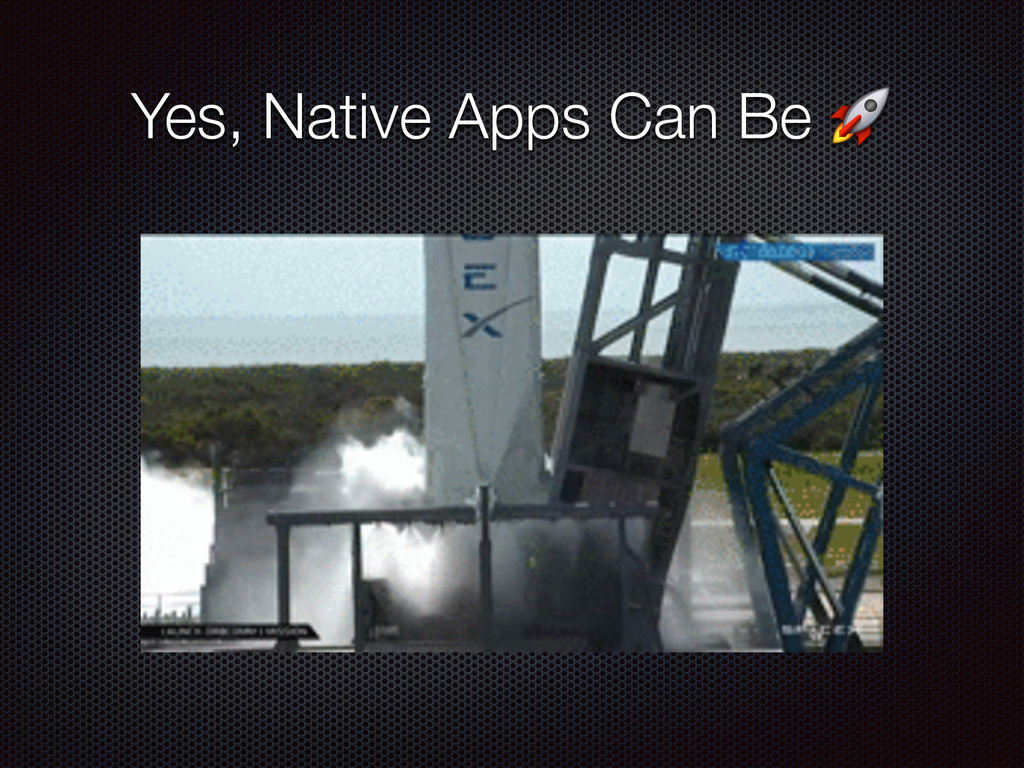 Yes, Native Apps Can Be