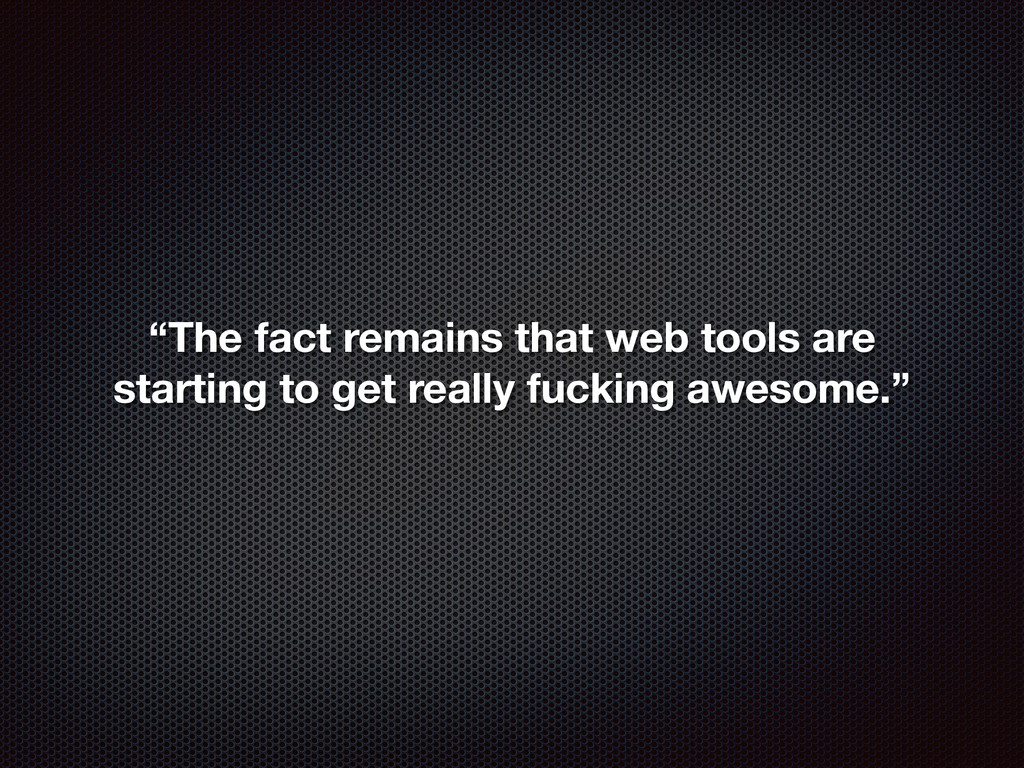 """""""The fact remains that web tools are starting t..."""