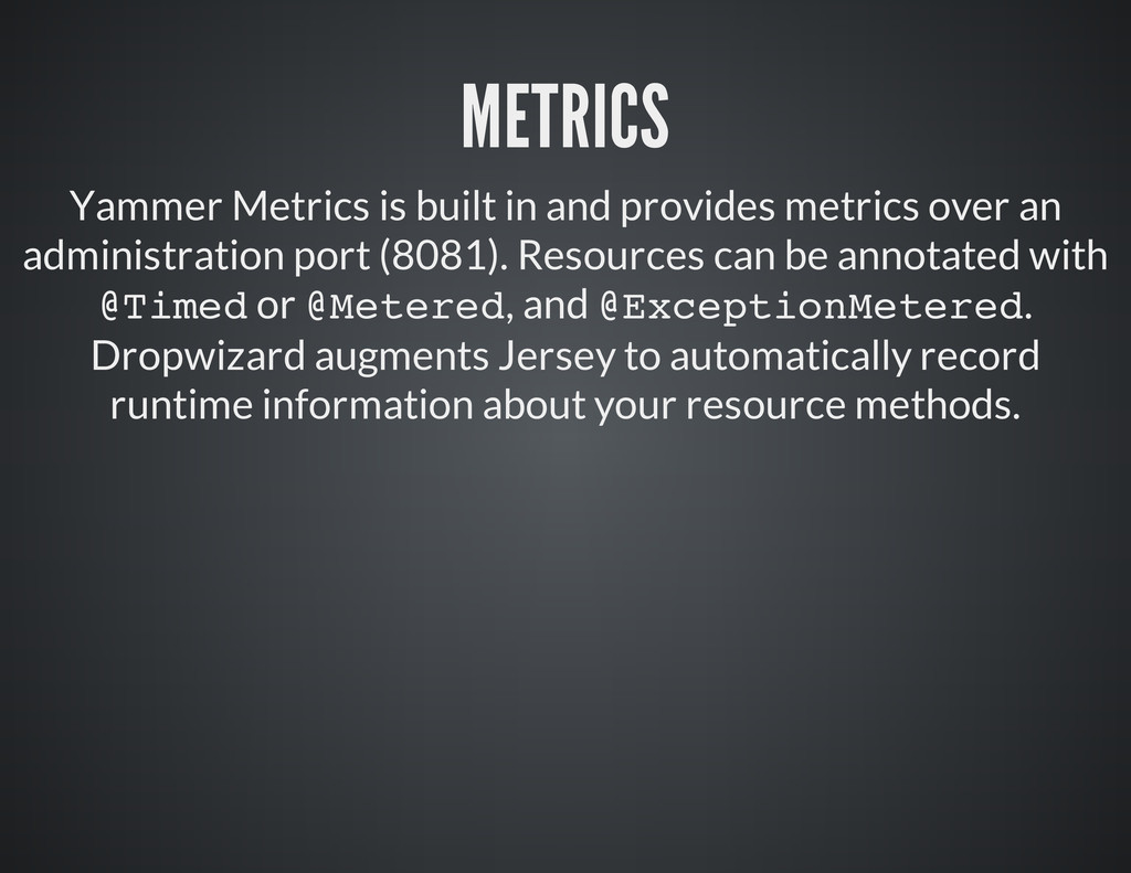 METRICS Yammer Metrics is built in and provides...