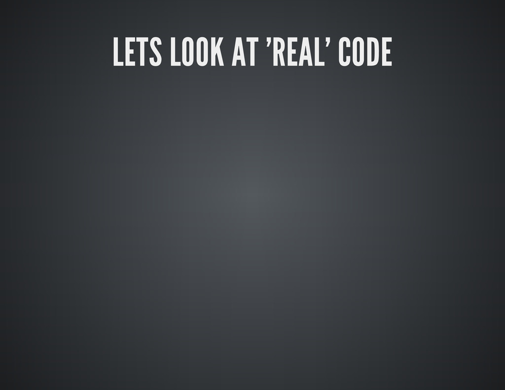 LETS LOOK AT 'REAL' CODE