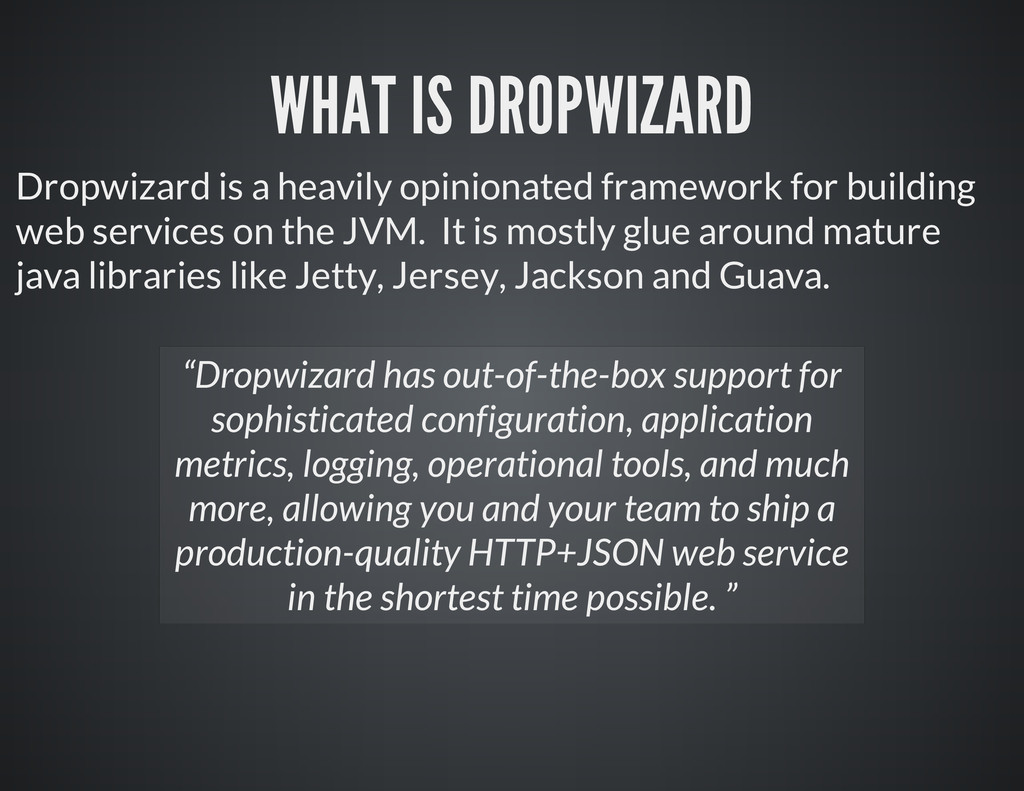 WHAT IS DROPWIZARD Dropwizard is a heavily opin...