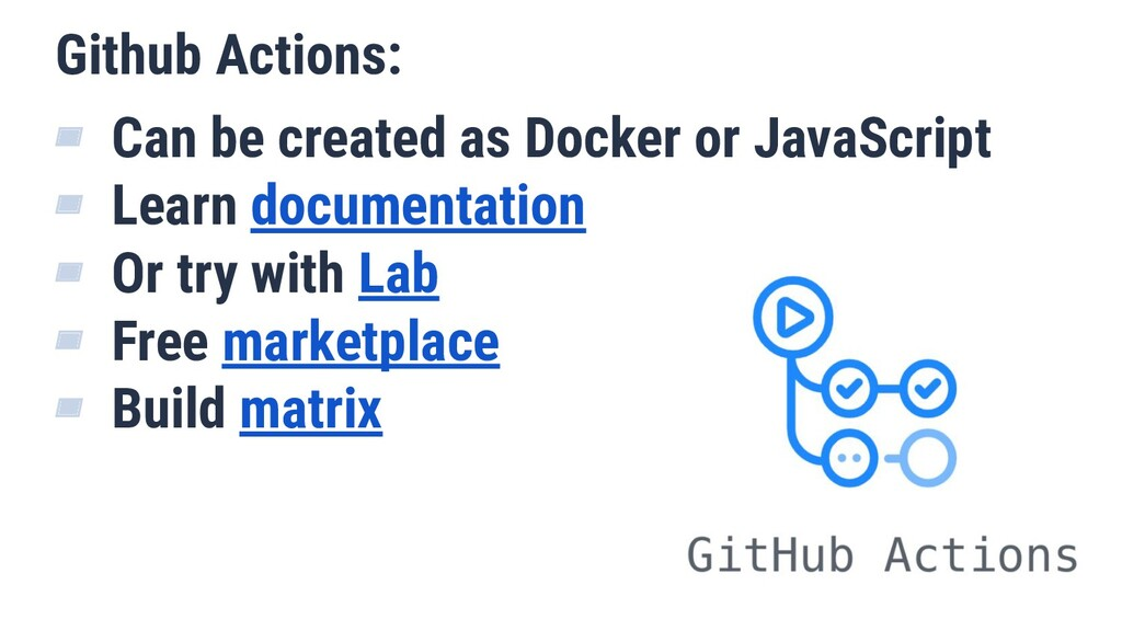 Github Actions: ▰ Can be created as Docker or J...