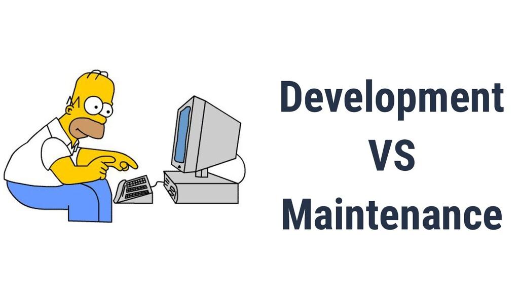 Development VS Maintenance