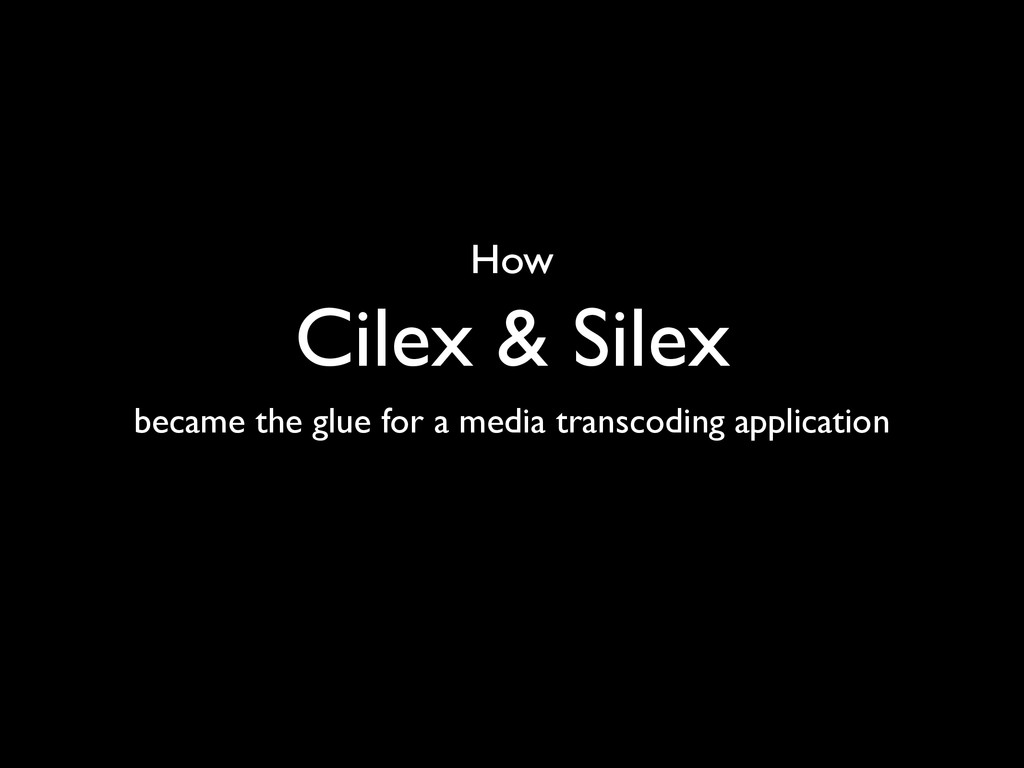 Cilex & Silex became the glue for a media trans...