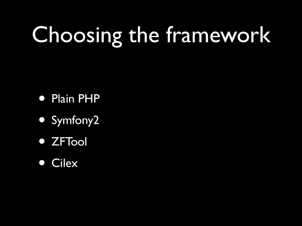 Choosing the framework • Plain PHP  • Symfony...