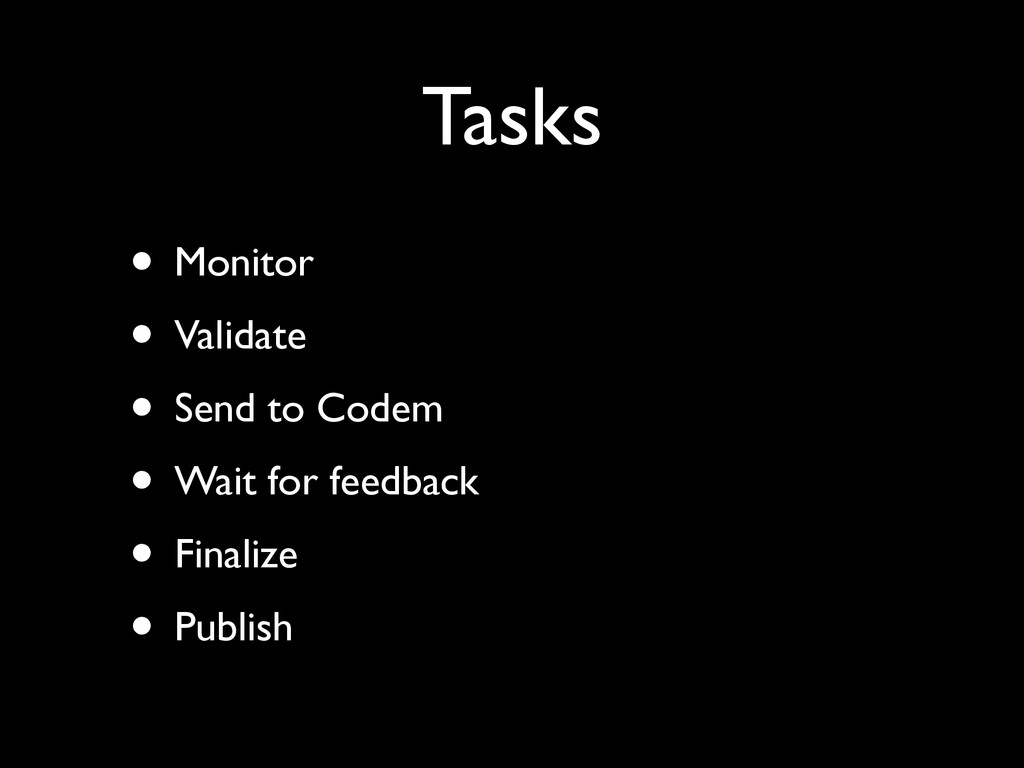 Tasks • Monitor  • Validate  • Send to Code...