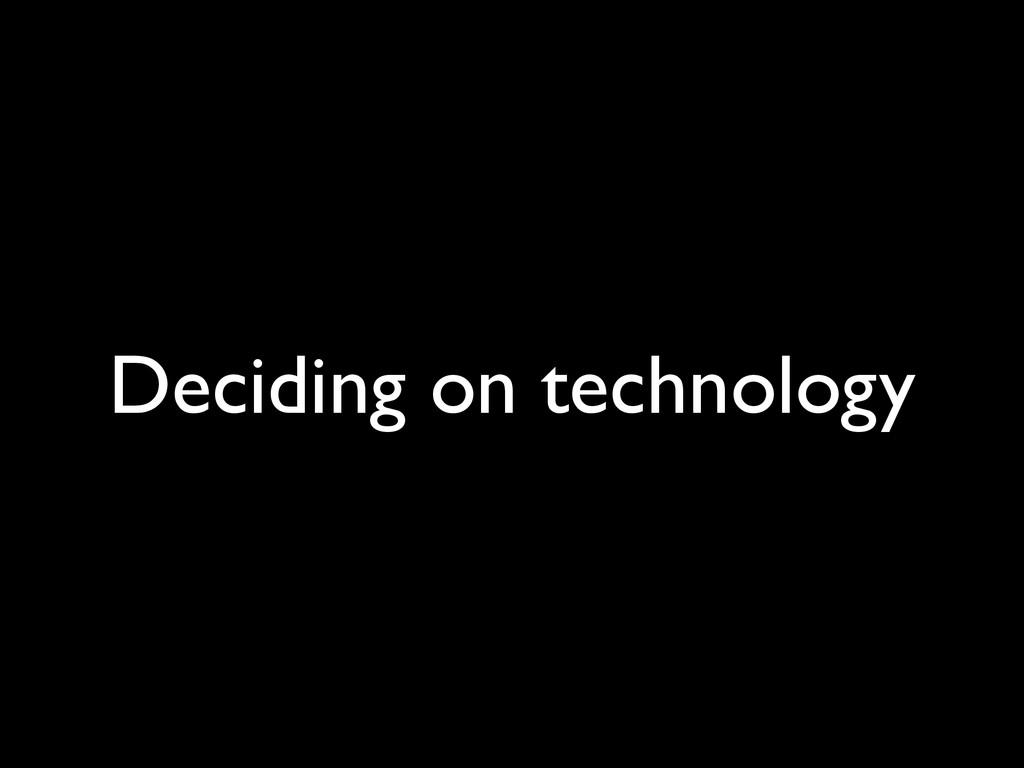 Deciding on technology
