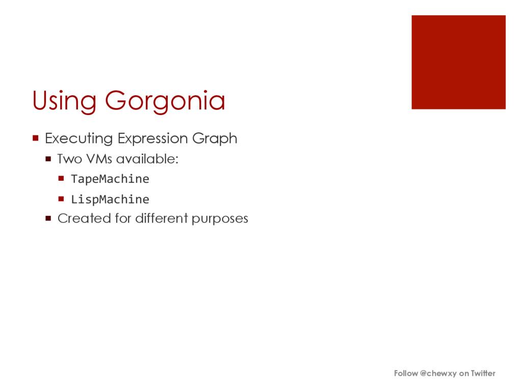 Using Gorgonia ¡ Executing Expression Graph ¡...