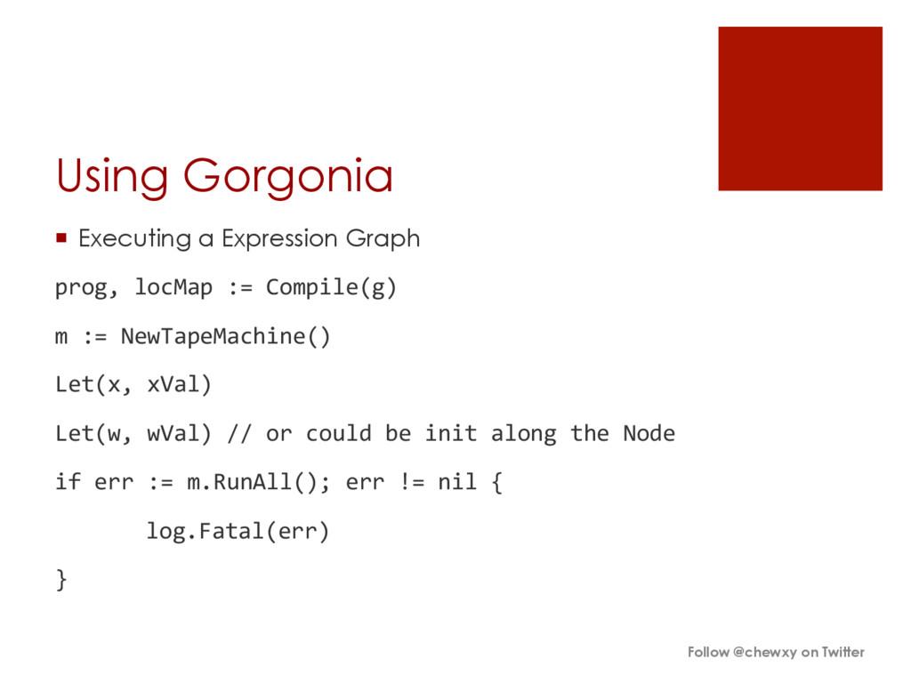 Using Gorgonia ¡ Executing a Expression Graph...