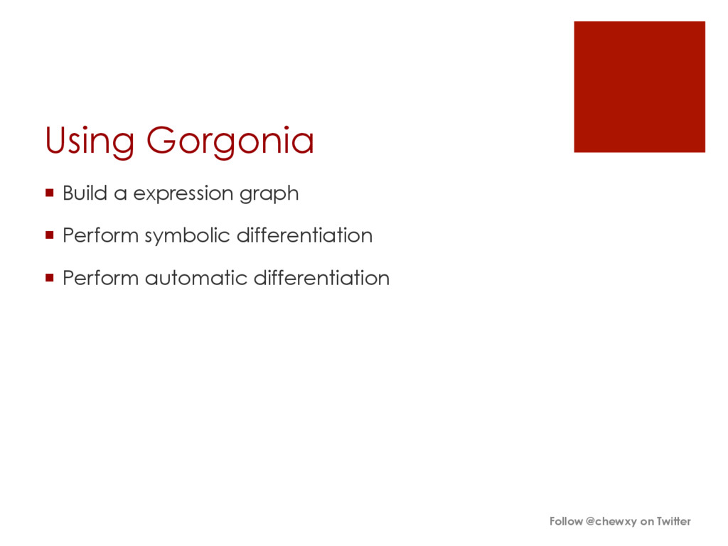 Using Gorgonia ¡ Build a expression graph ¡...
