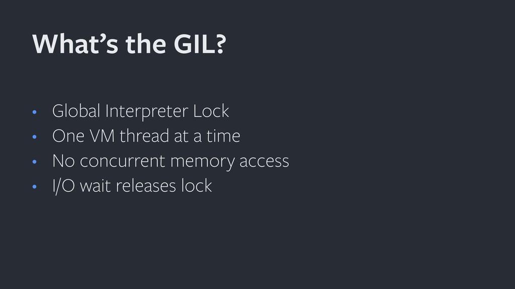 • Global Interpreter Lock • One VM thread at a ...