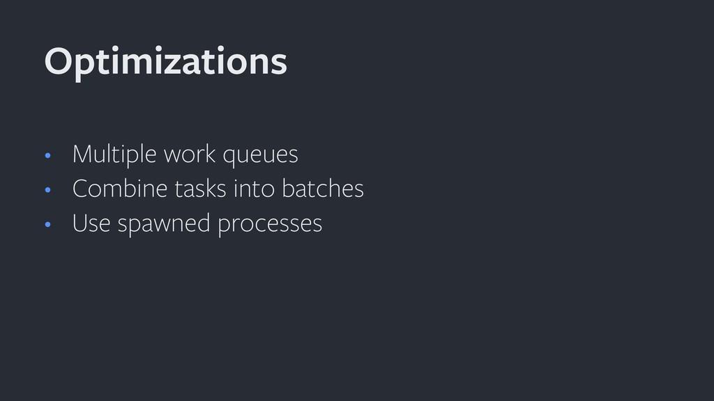 • Multiple work queues • Combine tasks into bat...
