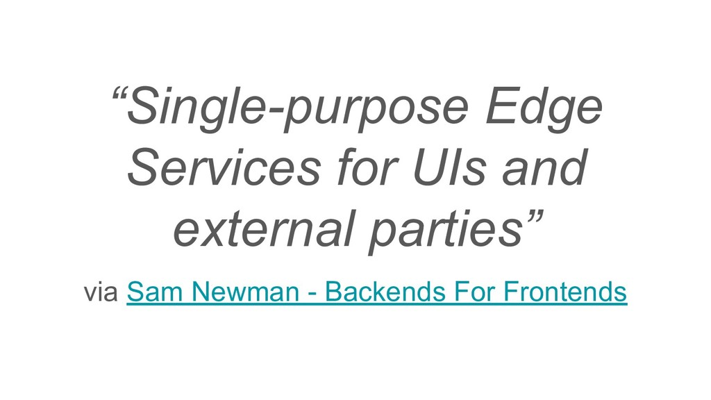 """Single-purpose Edge Services for UIs and exter..."
