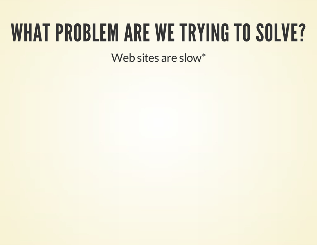 WHAT PROBLEM ARE WE TRYING TO SOLVE? Web sites ...