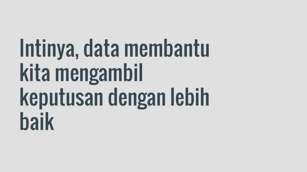 Intinya, data membantu kita mengambil keputusan...