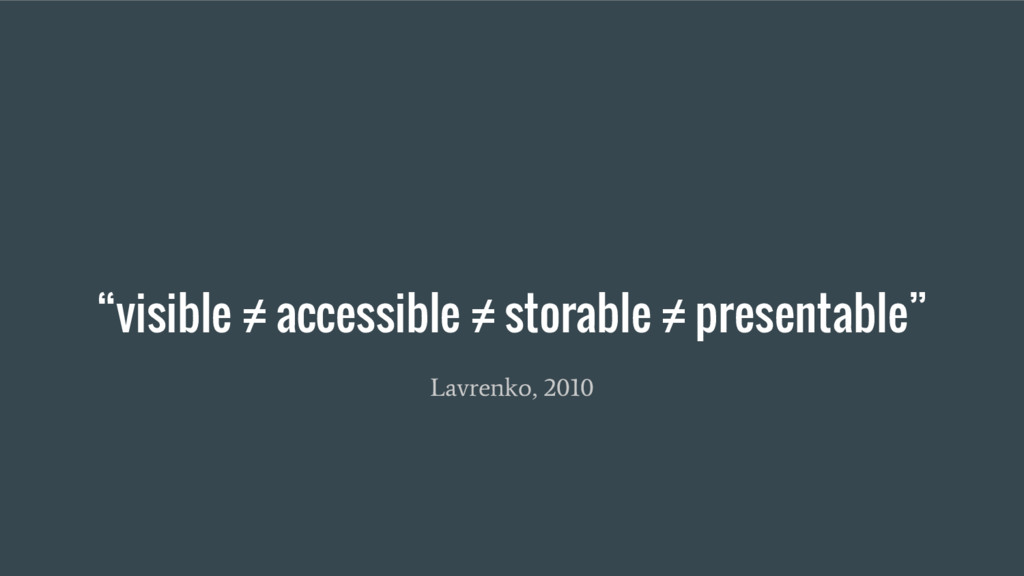 """Lavrenko, 2010 """"visible ≠ accessible ≠ storable..."""